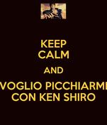 KEEP CALM AND VOGLIO PICCHIARMI CON KEN SHIRO