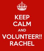 KEEP CALM AND  VOLUNTEER!!  RACHEL
