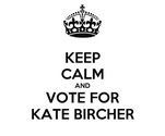 KEEP CALM AND VOTE FOR KATE BIRCHER
