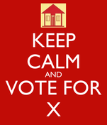 KEEP CALM AND VOTE FOR X