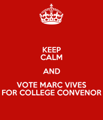 KEEP CALM AND VOTE MARC VIVES FOR COLLEGE CONVENOR