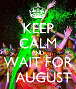 KEEP CALM AND WAIT FOR 1 AUGUST