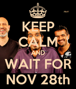 KEEP CALM AND WAIT FOR NOV 28th