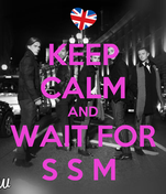 KEEP CALM AND WAIT FOR S S M