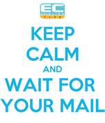 KEEP CALM AND WAIT FOR  YOUR MAIL
