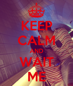 KEEP CALM AND WAIT ME
