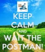 KEEP CALM AND WAIT THE POSTMAN!