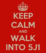 KEEP CALM AND WALK INTO 5J1