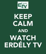 KEEP CALM AND WATCH ERDÉLY TV