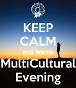 KEEP CALM and Watch MultiCultural Evening