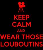 KEEP CALM AND  WEAR THOSE LOUBOUTINS