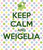 KEEP CALM AND WEIGELIA