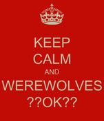 KEEP CALM AND WEREWOLVES ??OK??
