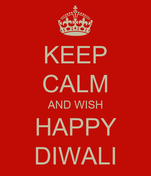 KEEP CALM AND WISH HAPPY DIWALI