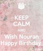 KEEP CALM AND Wish Nouran Happy Birthday
