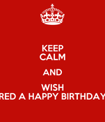KEEP CALM AND WISH RED A HAPPY BIRTHDAY
