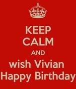 KEEP CALM AND wish Vivian  Happy Birthday