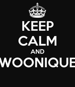 KEEP CALM AND WOONIQUE