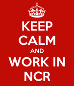 KEEP CALM AND WORK IN NCR