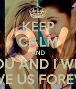 KEEP CALM AND YOU AND I WILL LOVE US FOREVER