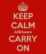 KEEP CALM ANDwere CARRY ON