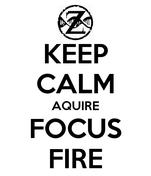 KEEP CALM AQUIRE FOCUS FIRE