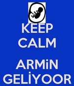 KEEP CALM  ARMiN GELİYOOR