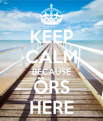 KEEP CALM BECAUSE ÖRS HERE