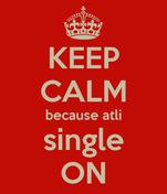 KEEP CALM because atli single ON