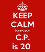 KEEP CALM because C.P. is 20
