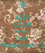 KEEP CALM because  i am  Monserrath <3