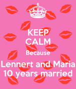KEEP CALM Because Lennert and Maria 10 years married