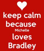 keep calm because  Michelle loves Bradley