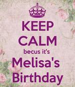KEEP CALM becus it's  Melisa's  Birthday