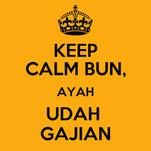 KEEP CALM BUN, AYAH UDAH  GAJIAN