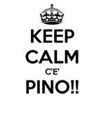 KEEP CALM C'E' PINO!!