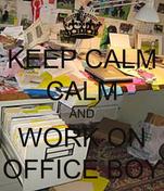 KEEP CALM CALM AND WORK ON OFFICE BOY