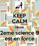 KEEP CALM cause 2eme science 9 est en force