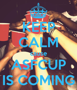 KEEP CALM cause ASFCUP IS COMING
