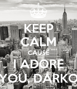 KEEP CALM CAUSE I ADORE YOU, DARKO