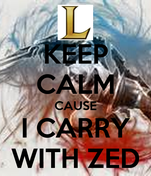 KEEP CALM CAUSE I CARRY WITH ZED