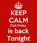 KEEP CALM Club Friday  is back Tonight