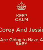 KEEP CALM Corey And Jessie Are Going to Have A BABY