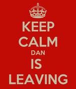 KEEP CALM DAN IS  LEAVING