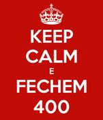 KEEP CALM E FECHEM 400