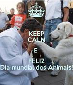 KEEP CALM E  FELIZ Dia mundial dos Animais!