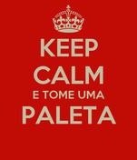 KEEP CALM E TOME UMA PALETA