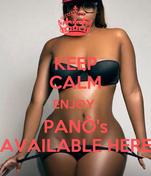 KEEP CALM ENJOY  PANÔ's AVAILABLE HERE
