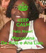 KEEP CALM Feliz Niver!  Marcelena De Aidil e Ana Liao.