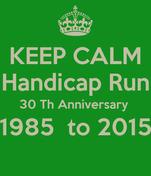 KEEP CALM Handicap Run 30 Th Anniversary  1985  to 2015